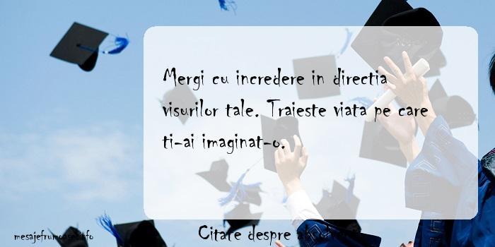 Citate despre absolventi - Mergi cu incredere in directia visurilor tale. Traieste viata pe care ti-ai imaginat-o.