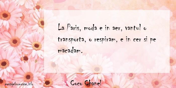 Coco Chanel - La Paris, moda e in aer, vantul o transporta, o respiram, e in cer si pe macadam.