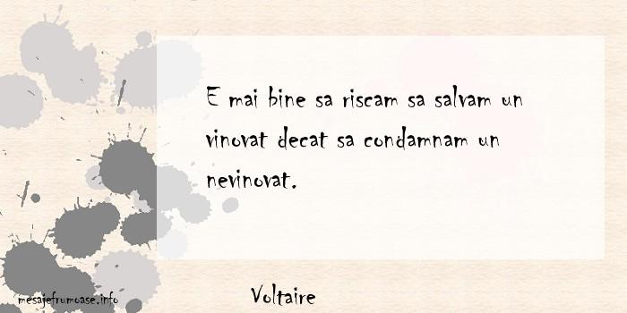 Voltaire - E mai bine sa riscam sa salvam un vinovat decat sa condamnam un nevinovat.