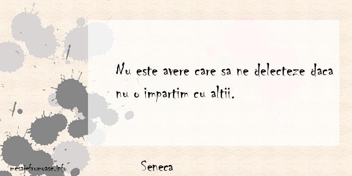 Seneca - Nu este avere care sa ne delecteze daca nu o impartim cu altii.