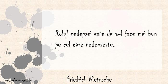 Friedrich Nietzsche - Rolul pedepsei este de a-l face mai bun pe cel care pedepseste.