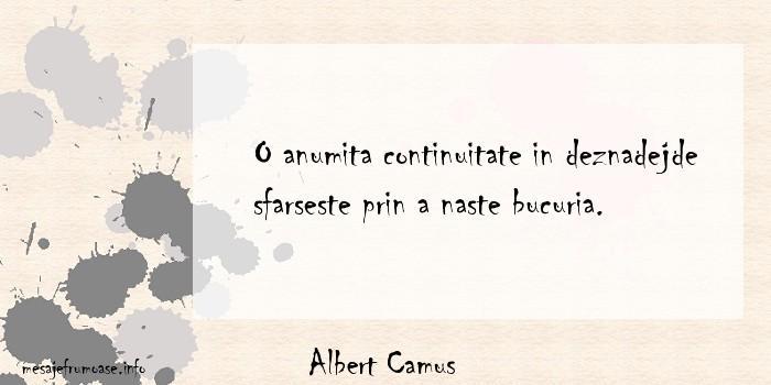 Albert Camus - O anumita continuitate in deznadejde sfarseste prin a naste bucuria.