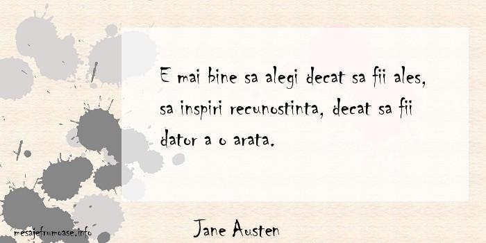 Jane Austen - E mai bine sa alegi decat sa fii ales, sa inspiri recunostinta, decat sa fii dator a o arata.