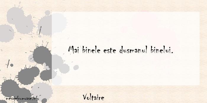 Voltaire - Mai binele este dusmanul binelui.