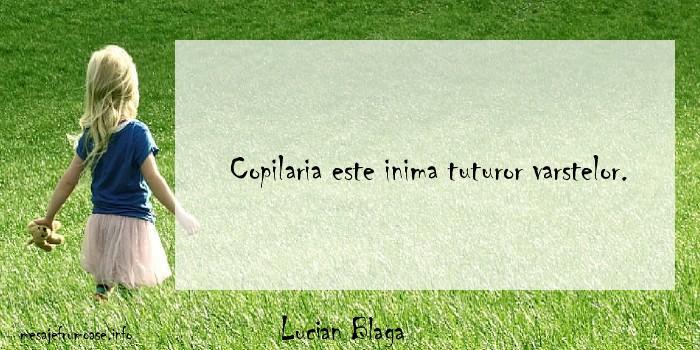 Lucian Blaga - Copilaria este inima tuturor varstelor.