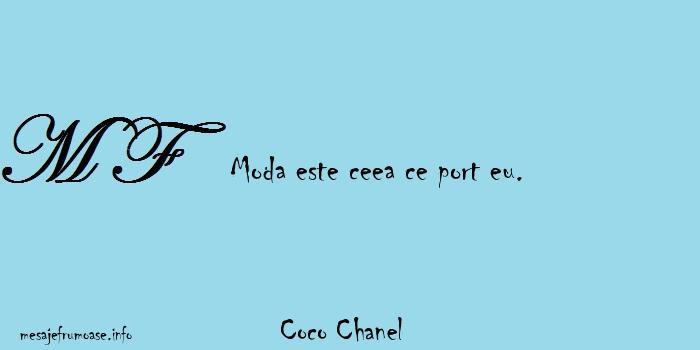 Coco Chanel - Moda este ceea ce port eu.
