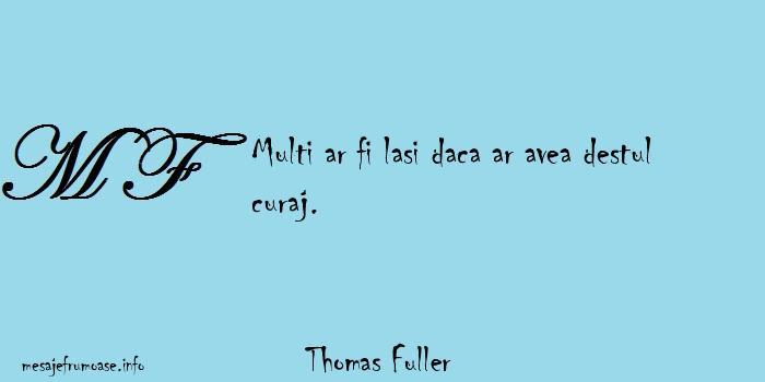 Thomas Fuller - Multi ar fi lasi daca ar avea destul curaj.