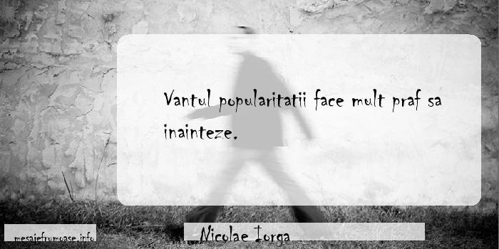 Nicolae Iorga - Vantul popularitatii face mult praf sa inainteze.