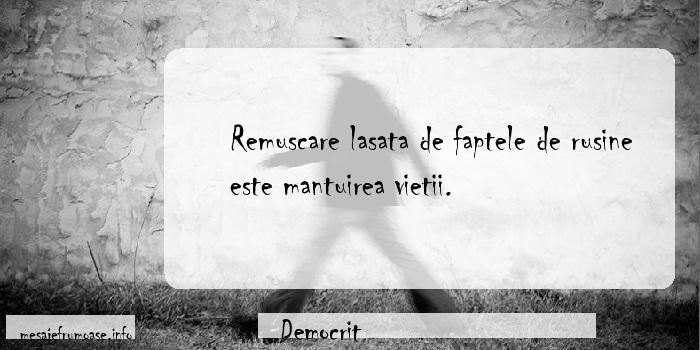 Democrit - Remuscare lasata de faptele de rusine este mantuirea vietii.