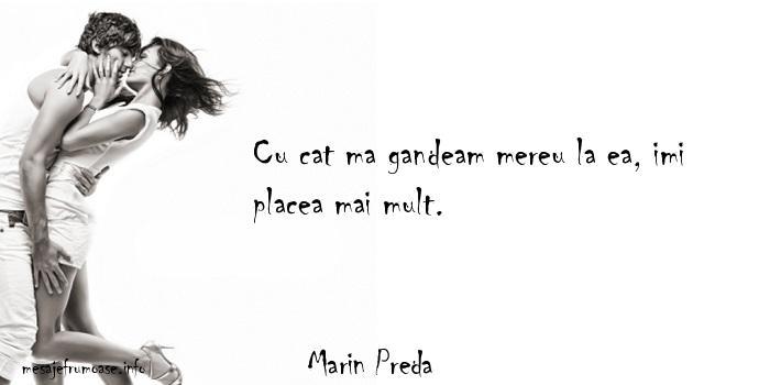 Marin Preda - Cu cat ma gandeam mereu la ea, imi placea mai mult.