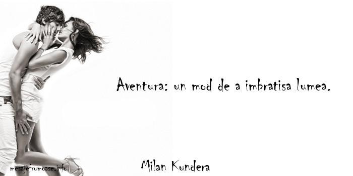 Milan Kundera - Aventura: un mod de a imbratisa lumea.