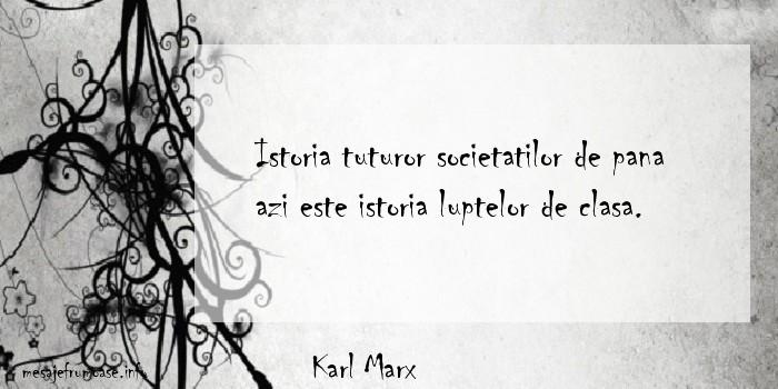 Karl Marx - Istoria tuturor societatilor de pana azi este istoria luptelor de clasa.