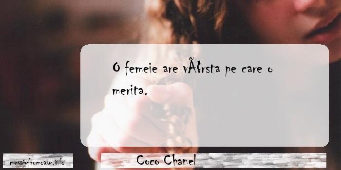 Coco Chanel - O femeie are vârsta pe care o merita.