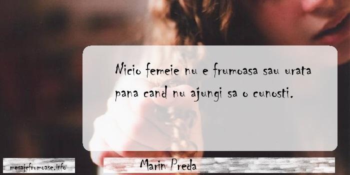 Marin Preda - Nicio femeie nu e frumoasa sau urata pana cand nu ajungi sa o cunosti.