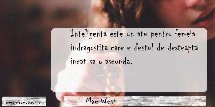 Mae West - Inteligenta este un atu pentru femeia indragostita care e destul de desteapta incat sa o ascunda.