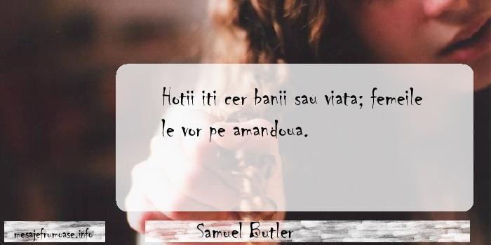 Samuel Butler - Hotii iti cer banii sau viata; femeile le vor pe amandoua.