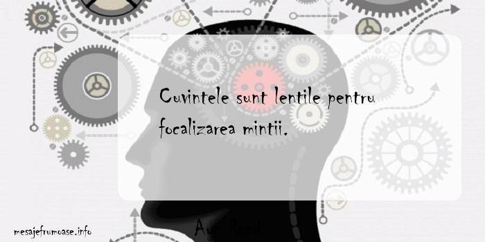 Ayn Rand - Cuvintele sunt lentile pentru focalizarea mintii.