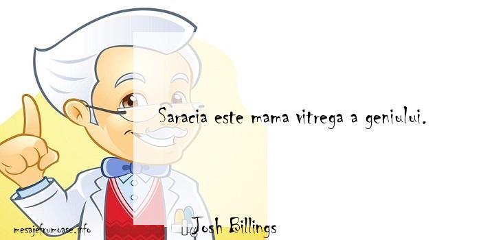 Josh Billings - Saracia este mama vitrega a geniului.