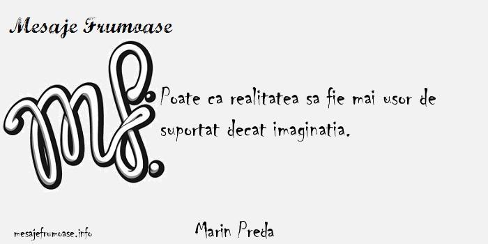 Marin Preda - Poate ca realitatea sa fie mai usor de suportat decat imaginatia.