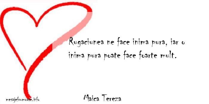 Maica Tereza - Rugaciunea ne face inima pura, iar o inima pura poate face foarte mult.