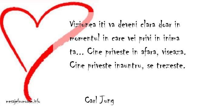 Carl Jung - Viziunea iti va deveni clara doar in momentul in care vei privi in inima ta... Cine priveste in afara, viseaza. Cine priveste inauntru, se trezeste.