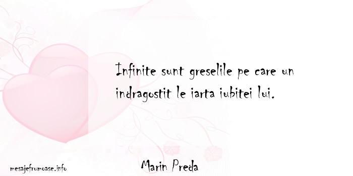 Marin Preda - Infinite sunt greselile pe care un indragostit le iarta iubitei lui.