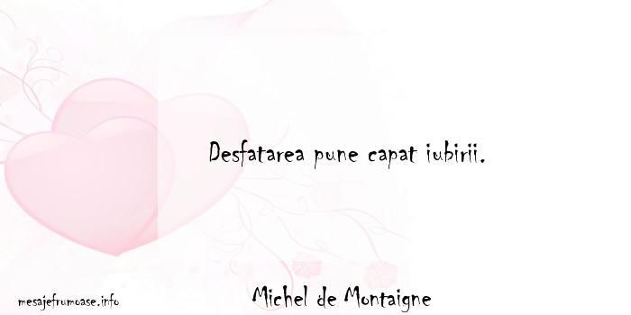 Michel de Montaigne - Desfatarea pune capat iubirii.