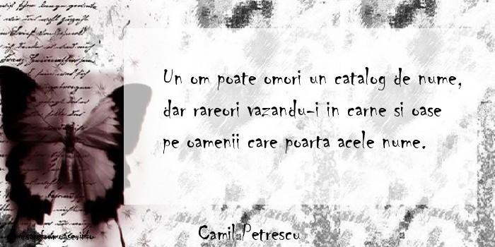 Camil Petrescu - Un om poate omori un catalog de nume, dar rareori vazandu-i in carne si oase pe oamenii care poarta acele nume.