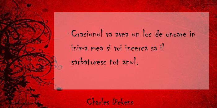 Charles Dickens - Craciunul va avea un loc de onoare in inima mea si voi incerca sa il sarbatoresc tot anul.