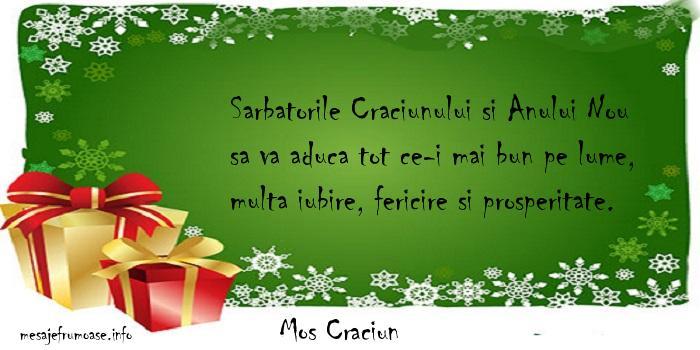 Mos Craciun - Sarbatorile Craciunului si Anului Nou sa va aduca tot ce-i mai bun pe lume, multa iubire, fericire si prosperitate.