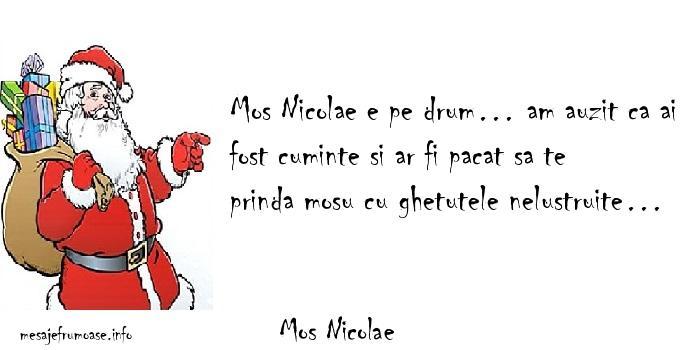 Mos Nicolae - Mos Nicolae e pe drum… am auzit ca ai fost cuminte si ar fi pacat sa te prinda mosu cu ghetutele nelustruite…