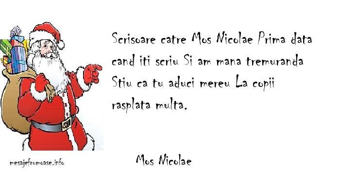Mos Nicolae - Scrisoare catre Mos Nicolae Prima data cand iti scriu Si am mana tremuranda Stiu ca tu aduci mereu La copii rasplata multa.
