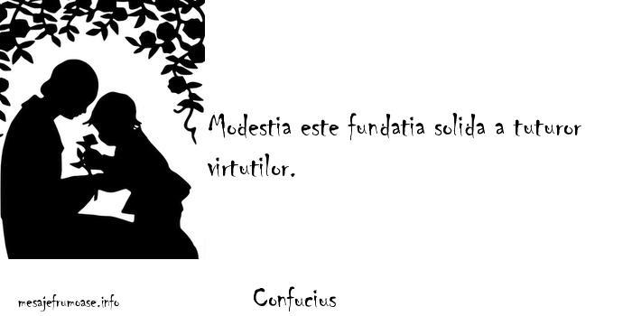 Confucius - Modestia este fundatia solida a tuturor virtutilor.