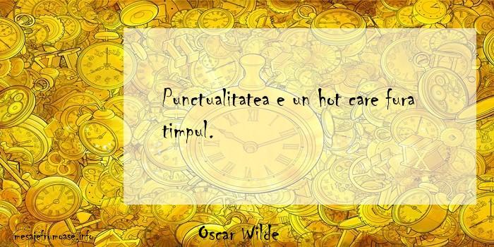 Oscar Wilde - Punctualitatea e un hot care fura timpul.