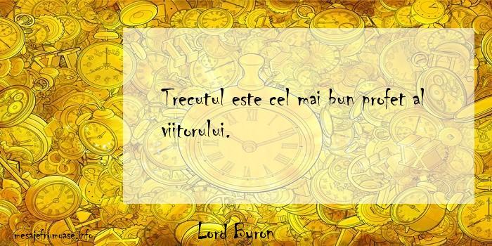 Lord Byron - Trecutul este cel mai bun profet al viitorului.