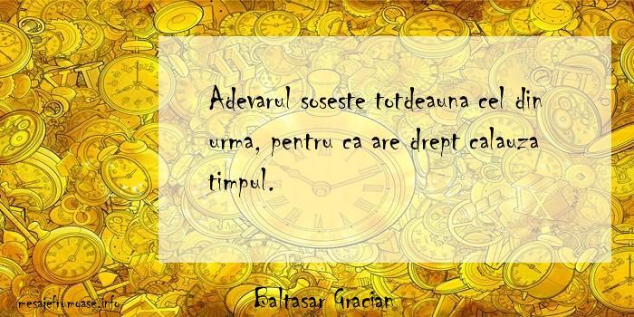 Baltasar Gracian - Adevarul soseste totdeauna cel din urma, pentru ca are drept calauza timpul.