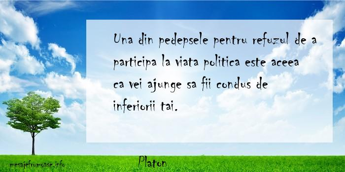 Platon - Una din pedepsele pentru refuzul de a participa la viata politica este aceea ca vei ajunge sa fii condus de inferiorii tai.