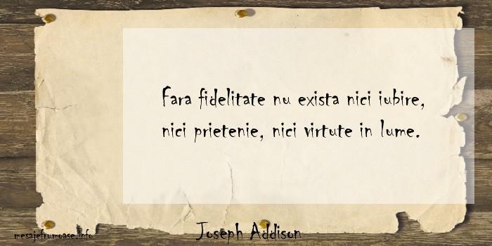 Joseph Addison - Fara fidelitate nu exista nici iubire, nici prietenie, nici virtute in lume.