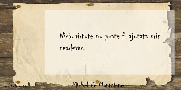 Michel de Montaigne - Nicio virtute nu poate fi ajutata prin neadevar.