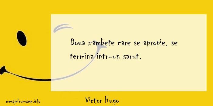 Victor Hugo - Doua zambete care se apropie, se termina intr-un sarut.