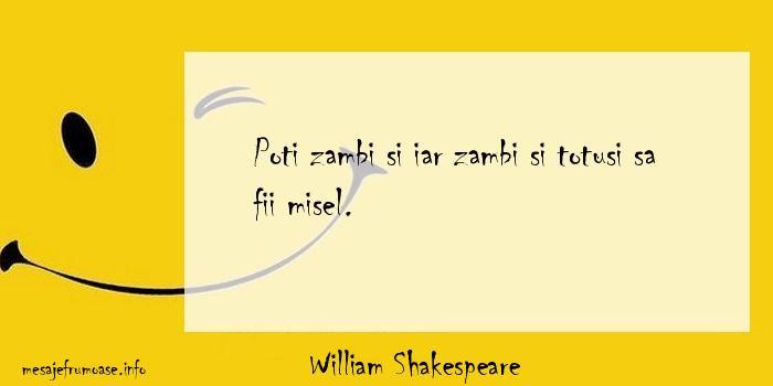 William Shakespeare - Poti zambi si iar zambi si totusi sa fii misel.